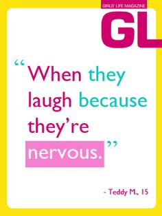 """""""When they laugh because they're nervous."""" - Teddy M., 15"""