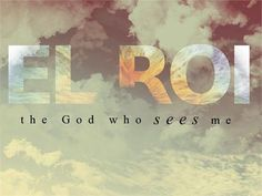 EL ROI- - the God who sees me!! {One of my very favorite names of our Lord!}