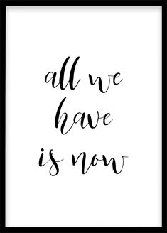 All we have now Printable Wall Art Digital Print Home Decor Mindfuln . Quote Posters, Printable Wall Art, Slogan, Wall Art Prints, Digital Prints, Love Quotes, Motivational Quotes, Photo Editing, Art Decor