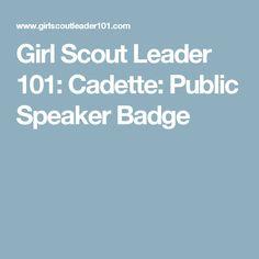 Girl Scout Leader 101: Cadette: Public Speaker Badge