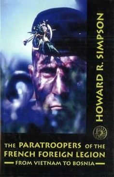 Paratroopers of the French Foreign Legion : From Vietnam to Bosnia