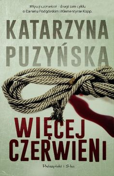 """Katarzyna Puzyńska, """"Więcej czerwieni"""", Prószyński i S-ka, Warszawa 2014. 558 stron"""