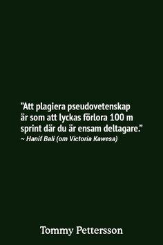 """""""Att plagiera pseudovetenskap är som att lyckas förlora 100 m sprint där du är ensam deltagare."""" ~ Hanif Bali (om Victoria Kawesa)"""