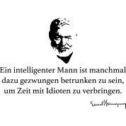 Das berühmte Zitat von Ernest Hemingway: Ein intelligenter Mann ist manchmal dazu gezwungen betrunken zu sein um Zeit mit Idioten zu verbringen.