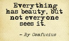 Out of so many quotes on beauty, this is the one where not so many people know it. Please help me spread it to the world so that everyone is inspired by it. It is one of the most meaningful quotes on beauty.