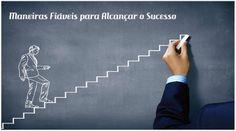 5 Maneiras Fiáveis para Alcançar o Sucesso- O fracasso é somente a oportunidade de começar de novo, de forma mais inteligente.