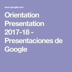 Orientation Presentation 2017-18 - Presentaciones de Google