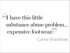 SHOE QUOTES - lucky girl! ~Carrie Bradshaw