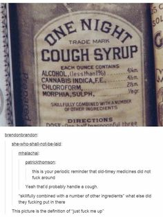 Cough syrup used to be really hardcore.