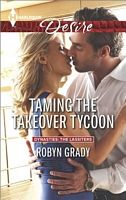 Taming the Takeover Tycoon - Robyn Grady (HD #2318 - Aug 2014)