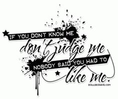 If you don't know me than don't judge me ? - http://justhappyquotes.com/if-you-dont-know-me-than-dont-judge-me/