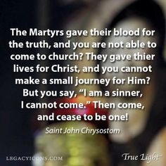 """St. John Chrysostom - """"The Martyrs gave their blood for the truth, and you are not able to come to church?..."""""""