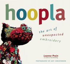 """Read """"Hoopla The Art of Unexpected Embroidery"""" by Leanne Prain available from Rakuten Kobo. Hoopla, by the co-author of bestselling Yarn Bombing: The Art of Crochet and Knit Graffiti, showcases those who t. Contemporary Embroidery, Modern Embroidery, Guide Badges, Best Quotes, Funny Quotes, Thing 1, Embroidery Motifs, Embroidery Books, Yarn Bombing"""