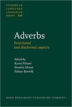 Adverbs : functional and diachronic aspects / edited by Karin Pittner, Daniela Elsner, Fabian Barteld - Amsterdam : John Benjamins, cop. 2015