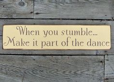 When you stumble ... make it part of the dance