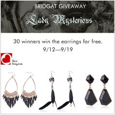 Lady Mysterious earrings giveaways by Bridgat.  30 winners.  9/12-9/19   enter http://www.bridgat.com/giveaway  or  http://tinyurl.com/n8qtamk     earn your entries.   At lease one entry, and you will be on our winner selecting list. The more entry you get the more likely you will win!  #giveaway  #freebie  #freeearrings #Bridgat.com