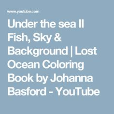 Under The Sea II Fish Sky Background Find This Pin And More On Lost Ocean Johanna Basford