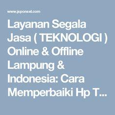 Layanan Segala Jasa ( TEKNOLOGI ) Online & Offline Lampung & Indonesia: Cara Memperbaiki Hp Tidak Bisa Panggilan Keluar