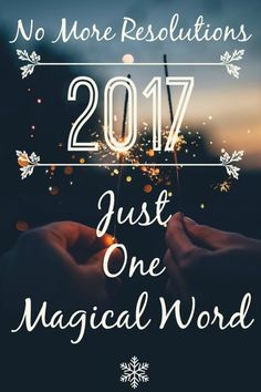 No More Resolutions; Just One Magical Word