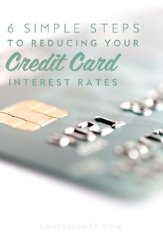 6 steps to reducing your credit card interest rates