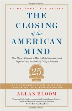 The Closing of the American mind : how higher education has failed democracy and impoverished the souls of today's students / Allan Bloom ; foreword by Saul Bellow