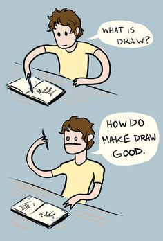 this is me anytime i have to draw something.