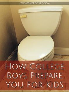 How College Boys Prepare You for Kids   #TMI #noreally #itwaseverywhere @foxywinepocket