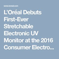 L'Oréal Debuts First-Ever Stretchable Electronic UV Monitor at the 2016 Consumer Electronics Show - L'Oréal Group