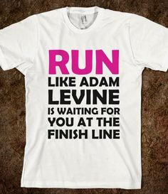 RUN LIKE ADAM LEVINE IS WAITING - Just Say It Tees - Skreened T-shirts, Organic Shirts, Hoodies, Kids Tees, Baby One-Pieces and Tote Bags Custom T-Shirts, Organic Shirts, Hoodies, Novelty Gifts, Kids Apparel, Baby One-Pieces | Skreened - Ethical Custom Apparel