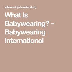 What Is Babywearing? – Babywearing International
