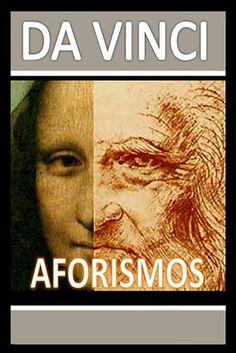 Leonardo da Vinci   Aforismos     Enlace de descarga (pdf)    Es probable que el título de «Aforismos» no haga justicia al contenido de...