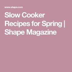 Slow Cooker Recipes for Spring  | Shape Magazine