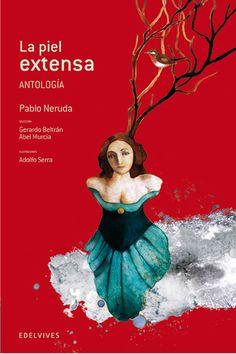 Neruda interpretado por Adolfo Serra en 'La piel extensa' dentro de la colección Adarga de Edelvives. Un retrato del torrente entusiasta y colorista que son los versos del poeta chileno.