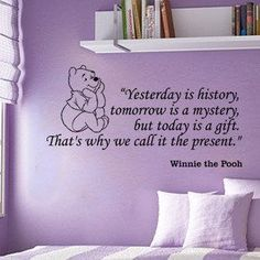 """""""Yesterday is history, tomorrow is a mystery, but today is a gift. That's why we call it the present."""" Winnie the Pooh wall decal"""