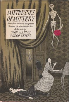 Mistresses of Mystery: Two Centuries of Suspense Stories by the Gentle Sex Selected by Seon Manley & Gogo Lewis, cover illustration by Edward Gorey Book Cover Art, Book Cover Design, Book Design, Book Art, Book Covers, Edward Gorey Books, John Kenn, Mystery, Theme Halloween