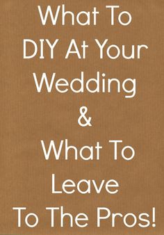 Good tips on what to DIY and what not to at your wedding.