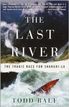The Last River: The Tragic Race for Shangri-la by Todd Balf UC Outdoor Centre Finlay MacNeill's pick College Boyfriend, Outdoor Centre, English Library, Whitewater Kayaking, Shangri La, Entertainment Weekly, New Perspective, Used Books, A Team