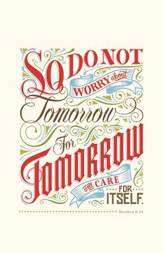 ...for tomorrow will take care of itself.