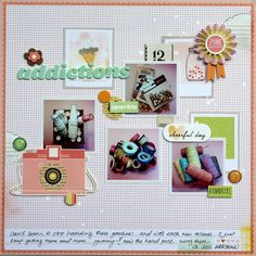 I really like the title/theme for this page-- Addictions - by Piradee Talvanna using the Dear Lizzy Neapolitan collection from American Crafts.