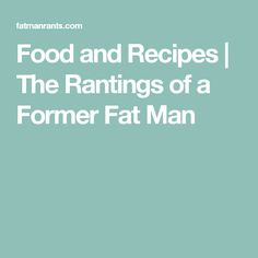 Food and Recipes | The Rantings of a Former Fat Man