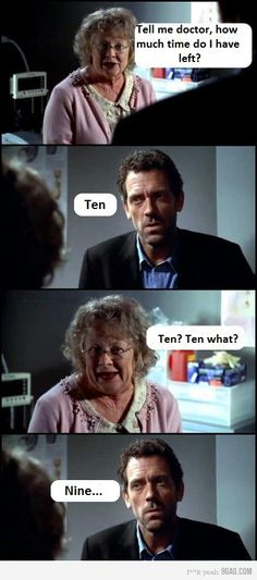 hahahah!!! House is hlarious!