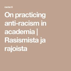 On practicing anti-racism in academia Anti Racism, Teaching, Education, Learning