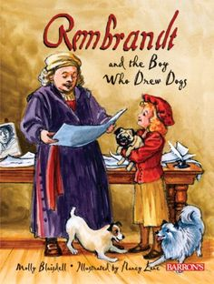 CC Cycle Week 13 - Cover image for Rembrandt and the boy who drew dogs : a story about Rembrandt van Rijn / by Molly Blaisdell ; illustrated by Nancy Lane. Rembrandt, Art Books For Kids, Childrens Books, Teen Books, Kids Study, Learn Art, Thinking Day, Arts Ed, Preschool Art