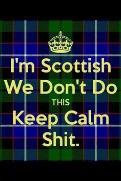 I'm Scottish and Irish we certainly don't know the words keep Calm. Glasgow, Outlander, Scottish Quotes, Scottish Tattoos, Scottish Gaelic, Irish Quotes, Scotland Travel, Highlands Scotland, Scottish Highlands