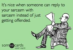 I fucking hate when people get sensitive over sarcasm or jokes,  sorry not sorry? What's wrong with you?