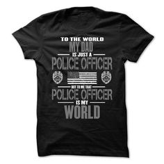 My Dad The Police Officer Is My World LIMITED TIME ONLY. ORDER NOW if you like, Item Not Sold Anywhere Else. Amazing for you or gift for your family members and your friends. Thank you! #police