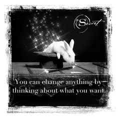 You can change anything by thinking about what you want! So, what do you want? Rhonda Byrne