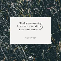 """""""I have learned that faith means trusting in advance what will only make sense in reverse."""" - Philip Yancey #WTSInspire"""