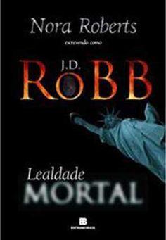 J.D.Robb – Lealdade Mortal - Nora Roberts :: Clarissa