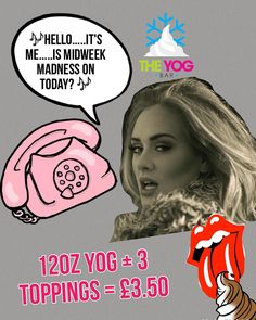 #Adele just wants Midweek Madness confirmation. Obvvv! Remember you can get the MM deal alllll day  #froyo #froyodeal by theyogbar
